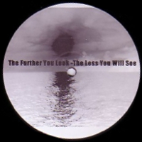 THE FURTHER YOU LOOK-THE LESS YOU WILL SEE