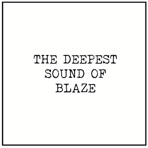 THE DEEPEST SOUND OF BLAZE (W-PACK) -pre-order-
