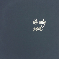 IT'S ONLY REAL [REPRESS] -pre-order-