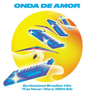 ONDA DE AMOR:SYNTHESIZED BRAZILIAN HITS THAT NEVER WERE84-94(2LP