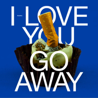 I LOVE YOU GO AWAY (LP)
